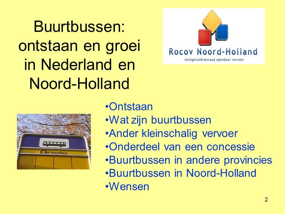 2 Buurtbussen: ontstaan en groei in Nederland en Noord-Holland Ontstaan Wat zijn buurtbussen Ander kleinschalig vervoer Onderdeel van een concessie Bu