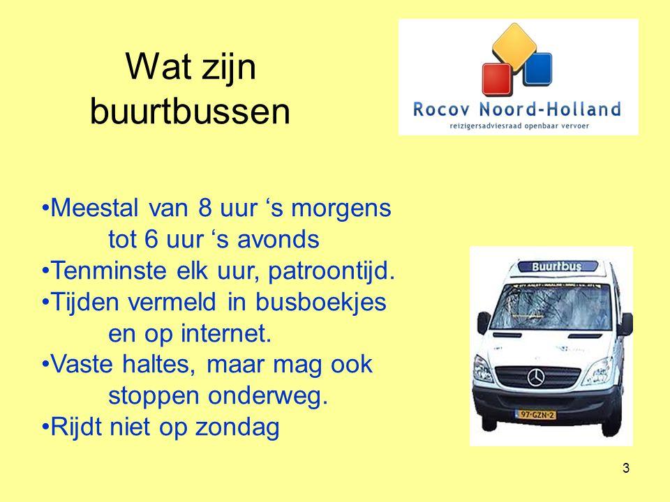 3 Wat zijn buurtbussen Meestal van 8 uur 's morgens tot 6 uur 's avonds Tenminste elk uur, patroontijd. Tijden vermeld in busboekjes en op internet. V