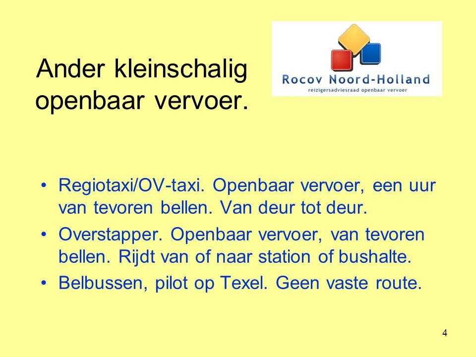 4 Ander kleinschalig openbaar vervoer. Regiotaxi/OV-taxi. Openbaar vervoer, een uur van tevoren bellen. Van deur tot deur. Overstapper. Openbaar vervo