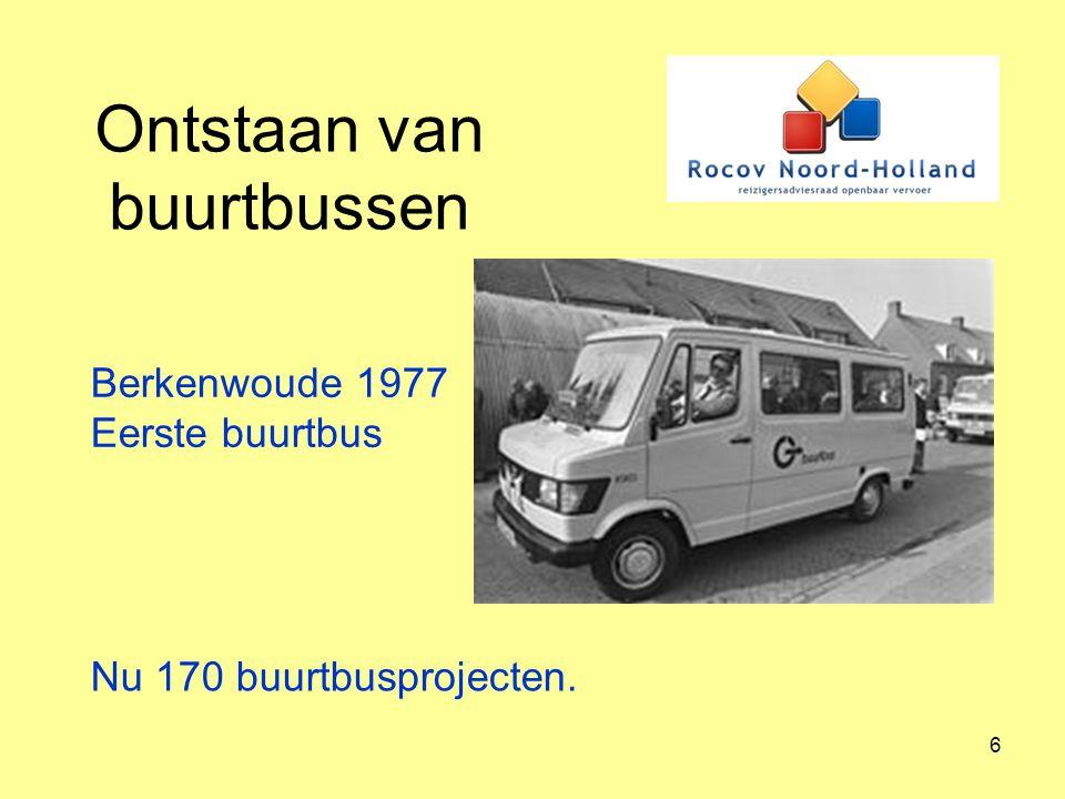 6 Ontstaan van buurtbussen Berkenwoude 1977 Eerste buurtbus Nu 170 buurtbusprojecten.