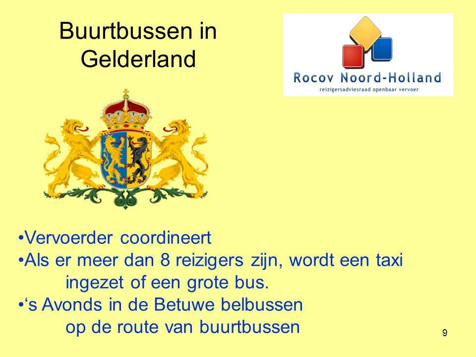 9 Buurtbussen in Gelderland Vervoerder coordineert Als er meer dan 8 reizigers zijn, wordt een taxi ingezet of een grote bus. 's Avonds in de Betuwe b