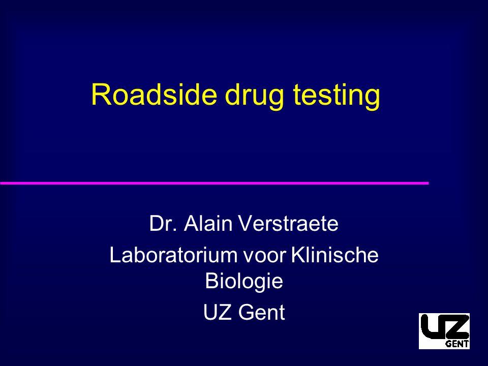 Roadside drug testing Dr. Alain Verstraete Laboratorium voor Klinische Biologie UZ Gent