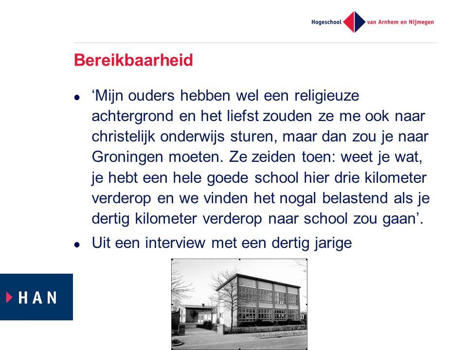 Bereikbaarheid 'Mijn ouders hebben wel een religieuze achtergrond en het liefst zouden ze me ook naar christelijk onderwijs sturen, maar dan zou je naar Groningen moeten.