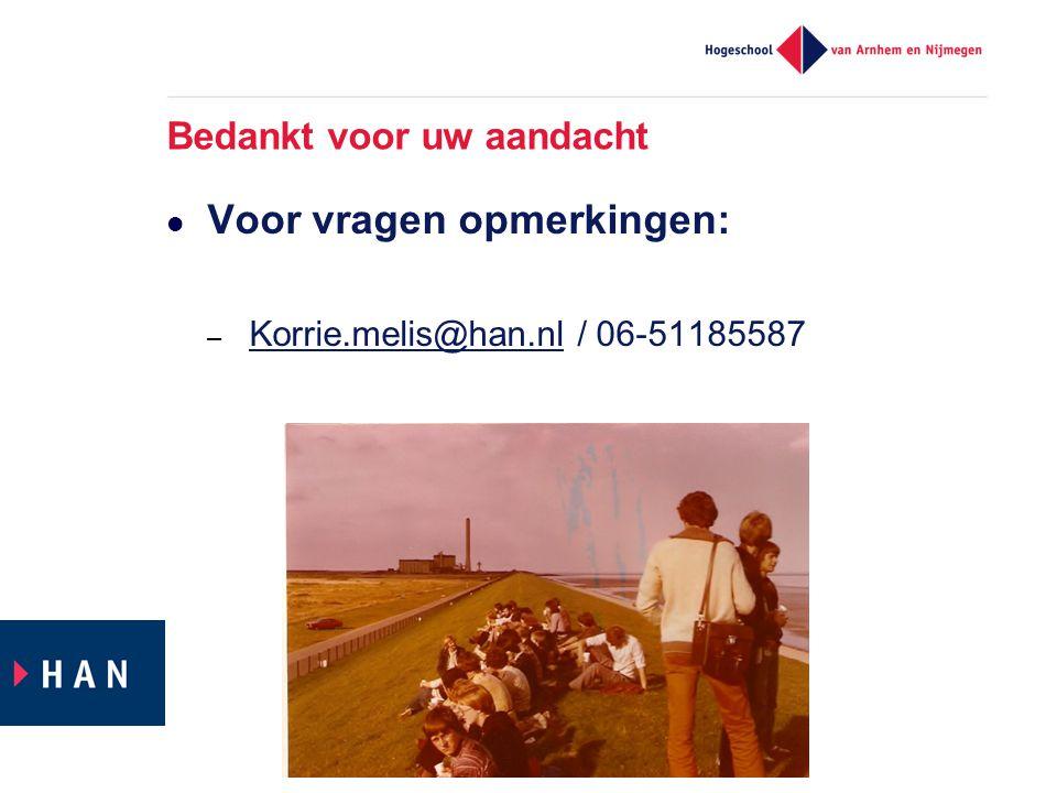 Bedankt voor uw aandacht Voor vragen opmerkingen: – Korrie.melis@han.nl / 06-51185587 Korrie.melis@han.nl