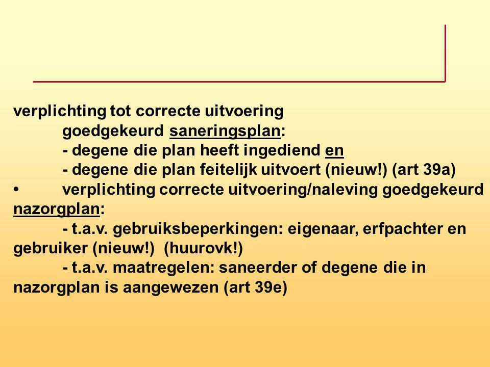 verplichting tot correcte uitvoering goedgekeurd saneringsplan: - degene die plan heeft ingediend en - degene die plan feitelijk uitvoert (nieuw!) (ar