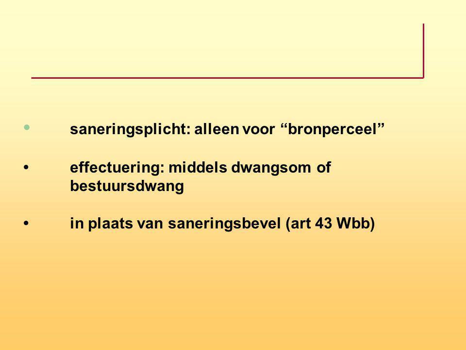 """saneringsplicht: alleen voor """"bronperceel"""" effectuering: middels dwangsom of bestuursdwang in plaats van saneringsbevel (art 43 Wbb)"""