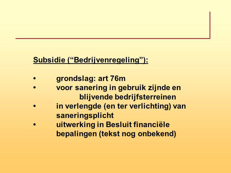"""Subsidie (""""Bedrijvenregeling""""): grondslag: art 76m voor sanering in gebruik zijnde en blijvende bedrijfsterreinen in verlengde (en ter verlichting) va"""
