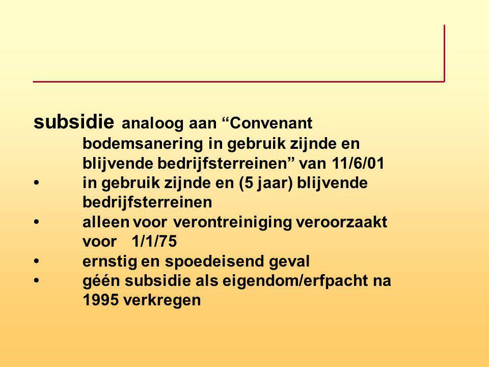 """subsidie analoog aan """"Convenant bodemsanering in gebruik zijnde en blijvende bedrijfsterreinen"""" van 11/6/01in gebruik zijnde en (5 jaar) blijvende bed"""