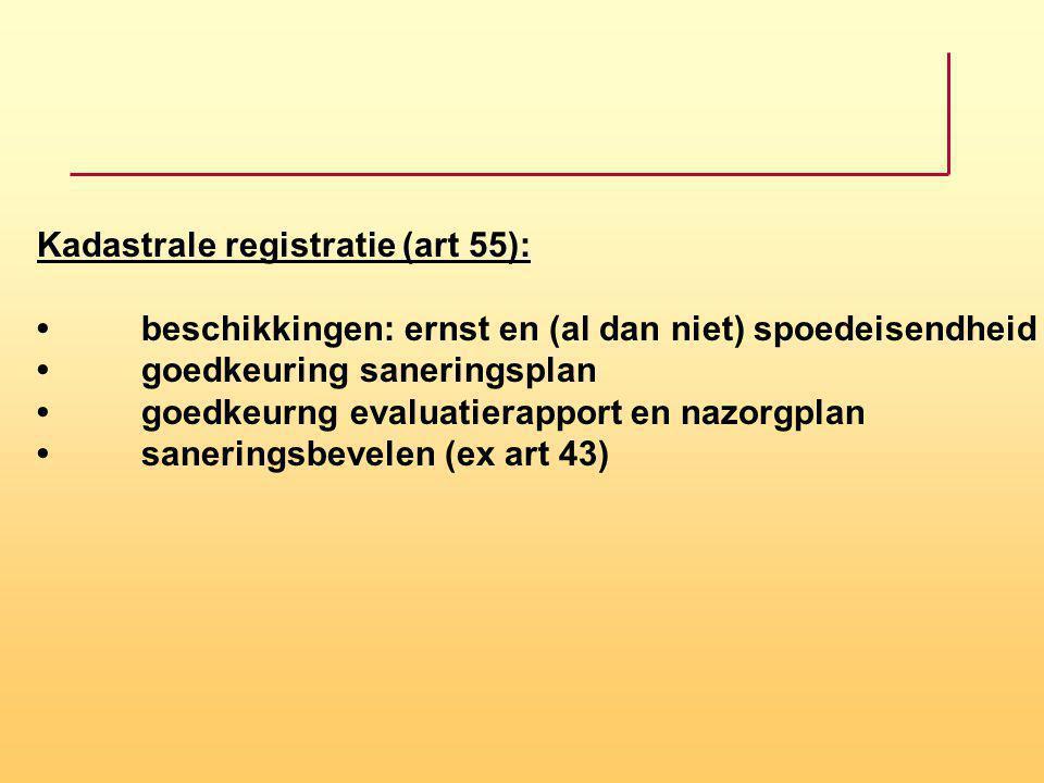 Kadastrale registratie (art 55): beschikkingen: ernst en (al dan niet) spoedeisendheid goedkeuring saneringsplan goedkeurng evaluatierapport en nazorg