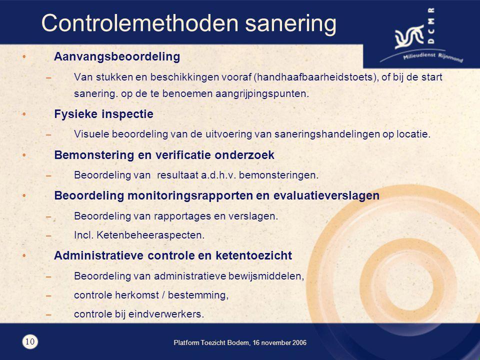 Platform Toezicht Bodem, 16 november 2006 10 Controlemethoden sanering Aanvangsbeoordeling – Van stukken en beschikkingen vooraf (handhaafbaarheidstoets), of bij de start sanering.