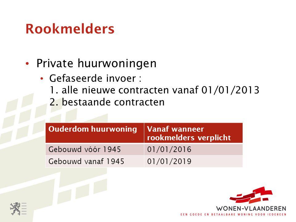 Rookmelders Private huurwoningen Gefaseerde invoer : 1. alle nieuwe contracten vanaf 01/01/2013 2. bestaande contracten Ouderdom huurwoningVanaf wanne