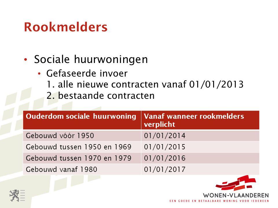 Rookmelders Sociale huurwoningen Gefaseerde invoer 1. alle nieuwe contracten vanaf 01/01/2013 2. bestaande contracten Ouderdom sociale huurwoningVanaf