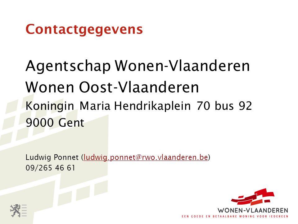 Contactgegevens Agentschap Wonen-Vlaanderen Wonen Oost-Vlaanderen Koningin Maria Hendrikaplein 70 bus 92 9000 Gent Ludwig Ponnet (ludwig.ponnet@rwo.vlaanderen.be)ludwig.ponnet@rwo.vlaanderen.be 09/265 46 61