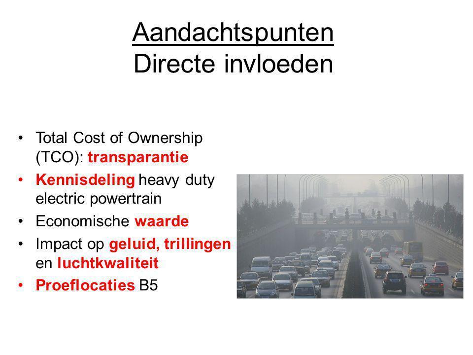 Aandachtspunten Directe invloeden Total Cost of Ownership (TCO): transparantie Kennisdeling heavy duty electric powertrain Economische waarde Impact o