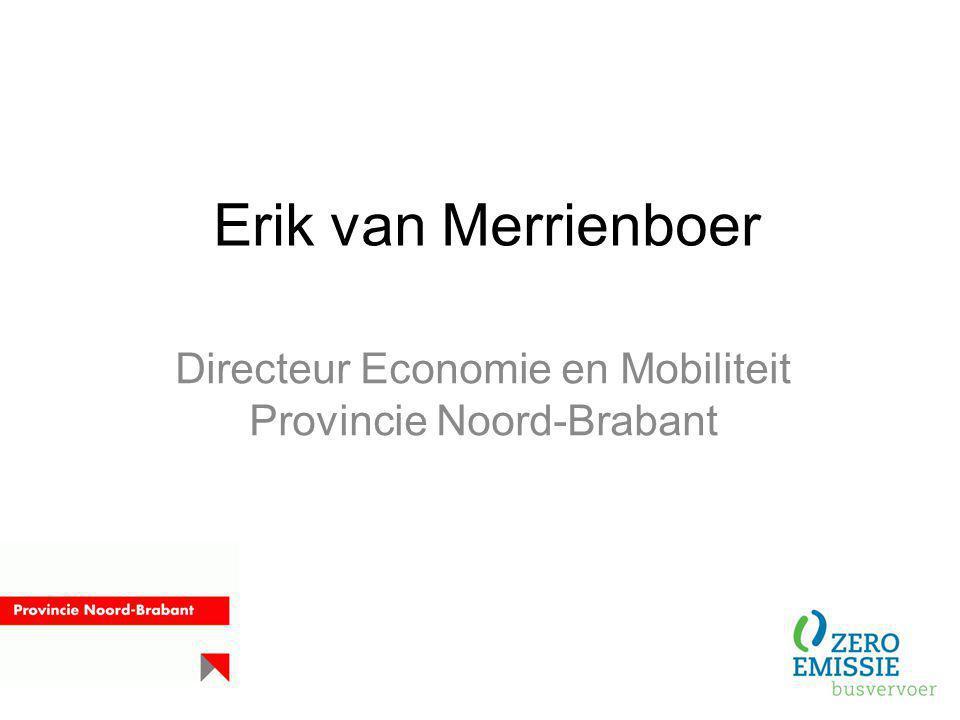 Erik van Merrienboer Directeur Economie en Mobiliteit Provincie Noord-Brabant