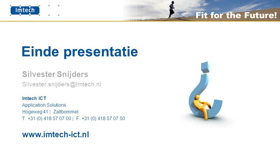 Einde presentatie Silvester Snijders Silvester.snijders@Imtech.nl Imtech ICT Application Solutions Hogeweg 41 | Zaltbommel T.