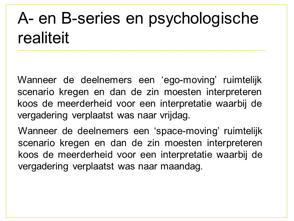 A- en B-series en psychologische realiteit Wanneer de deelnemers een 'ego-moving' ruimtelijk scenario kregen en dan de zin moesten interpreteren koos