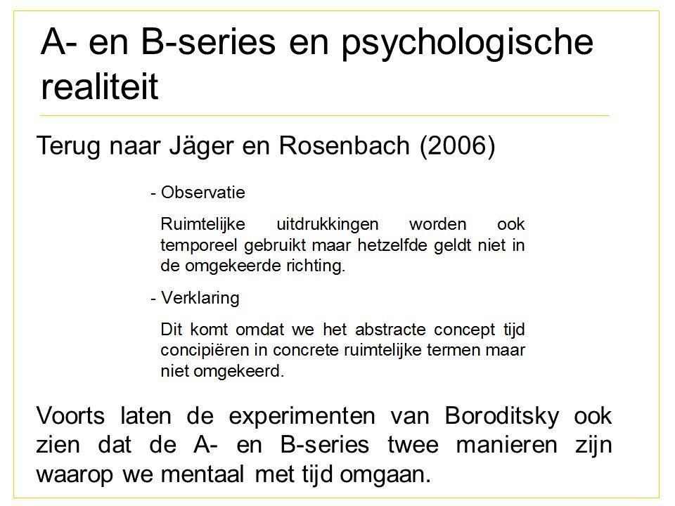 A- en B-series en psychologische realiteit Terug naar Jäger en Rosenbach (2006) Voorts laten de experimenten van Boroditsky ook zien dat de A- en B-se