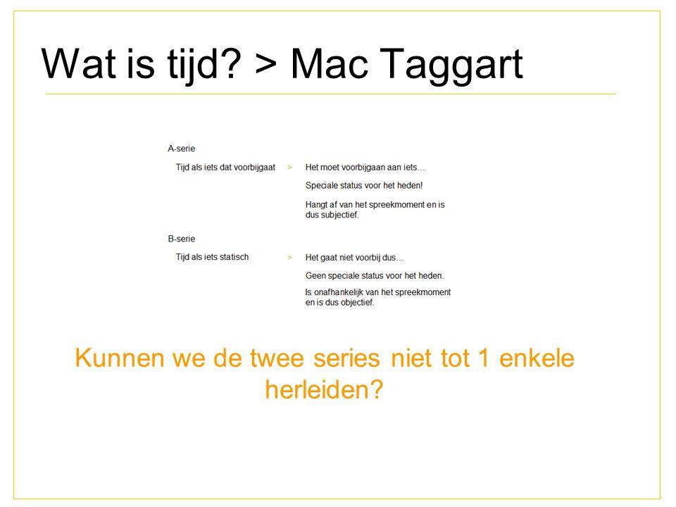 Wat is tijd? > Mac Taggart Kunnen we de twee series niet tot 1 enkele herleiden?