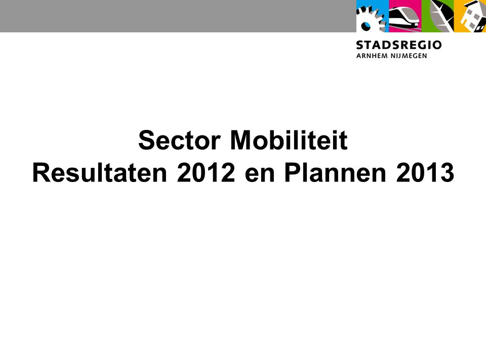 Sector Mobiliteit Resultaten 2012 en Plannen 2013