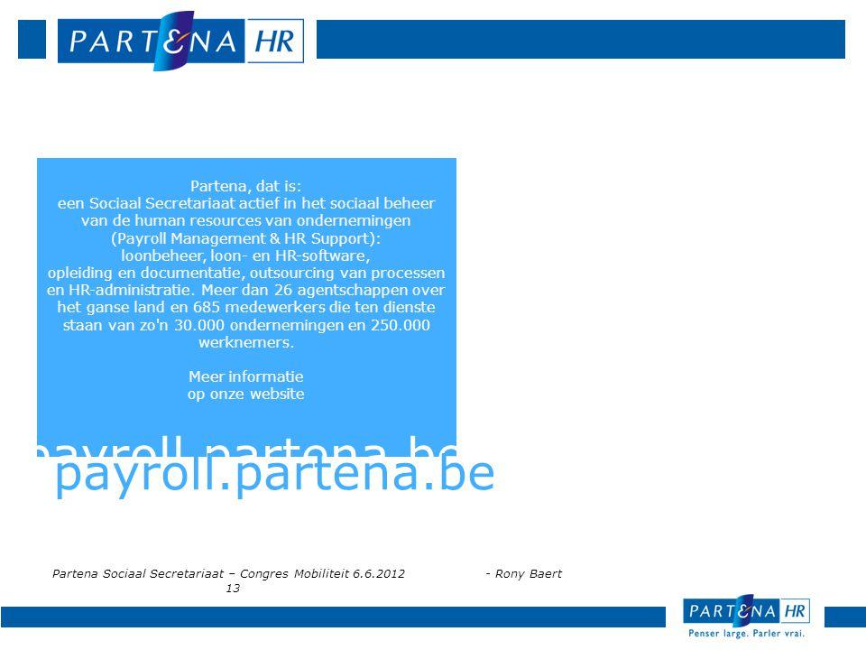 Partena Sociaal Secretariaat – Congres Mobiliteit 6.6.2012- Rony Baert 13 Partena, dat is: een Sociaal Secretariaat actief in het sociaal beheer van d