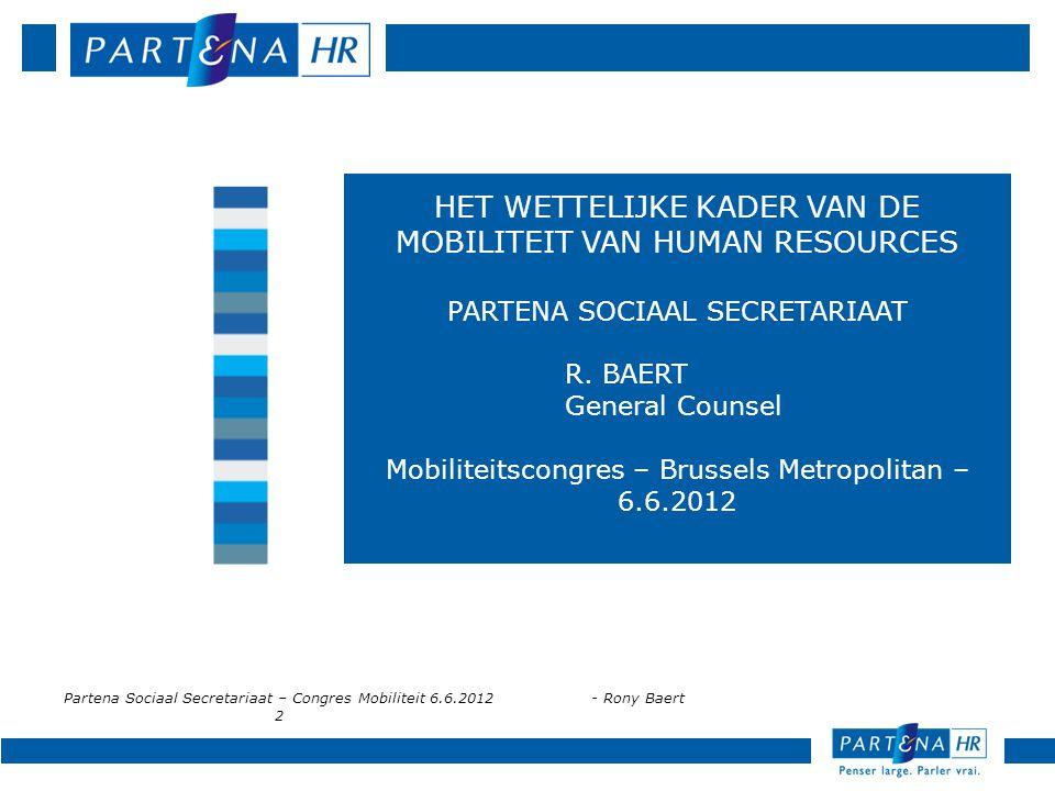 Partena Sociaal Secretariaat – Congres Mobiliteit 6.6.2012- Rony Baert 2 HET WETTELIJKE KADER VAN DE MOBILITEIT VAN HUMAN RESOURCES PARTENA SOCIAAL SE