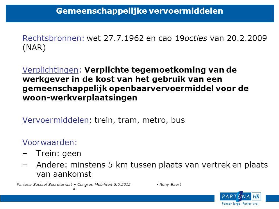 Partena Sociaal Secretariaat – Congres Mobiliteit 6.6.2012- Rony Baert 4 Gemeenschappelijke vervoermiddelen Rechtsbronnen: wet 27.7.1962 en cao 19octi