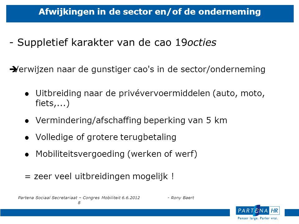 Partena Sociaal Secretariaat – Congres Mobiliteit 6.6.2012- Rony Baert 8 Afwijkingen in de sector en/of de onderneming - Suppletief karakter van de ca