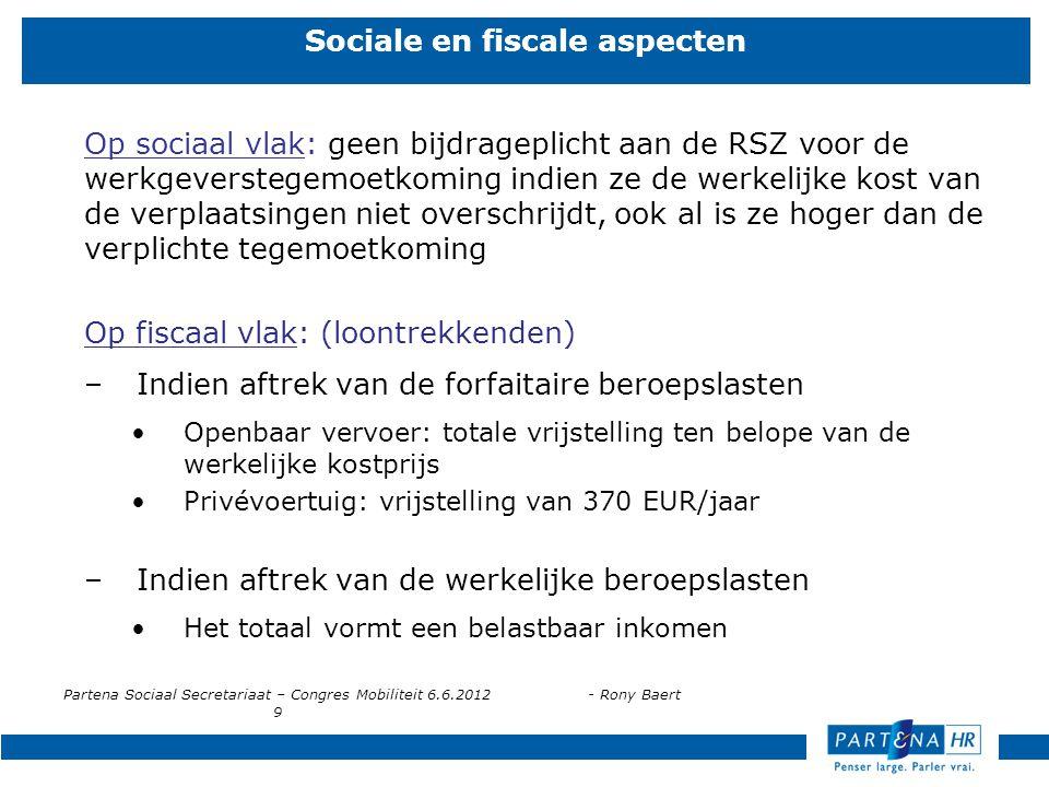 Partena Sociaal Secretariaat – Congres Mobiliteit 6.6.2012- Rony Baert 9 Sociale en fiscale aspecten Op sociaal vlak: geen bijdrageplicht aan de RSZ v