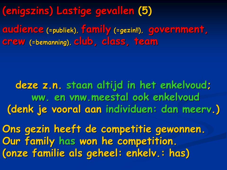(enigszins) Lastige gevallen (5) audience (=publiek), family (=gezin!!), government, crew (=bemanning), club, class, team deze z.n.