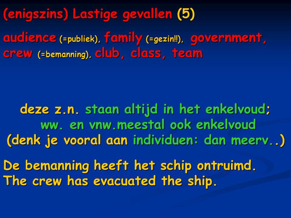 (enigszins) Lastige gevallen (5) audience (=publiek), family (=gezin!!), government, crew (=bemanning), club, class, team deze z.n. staan altijd in he