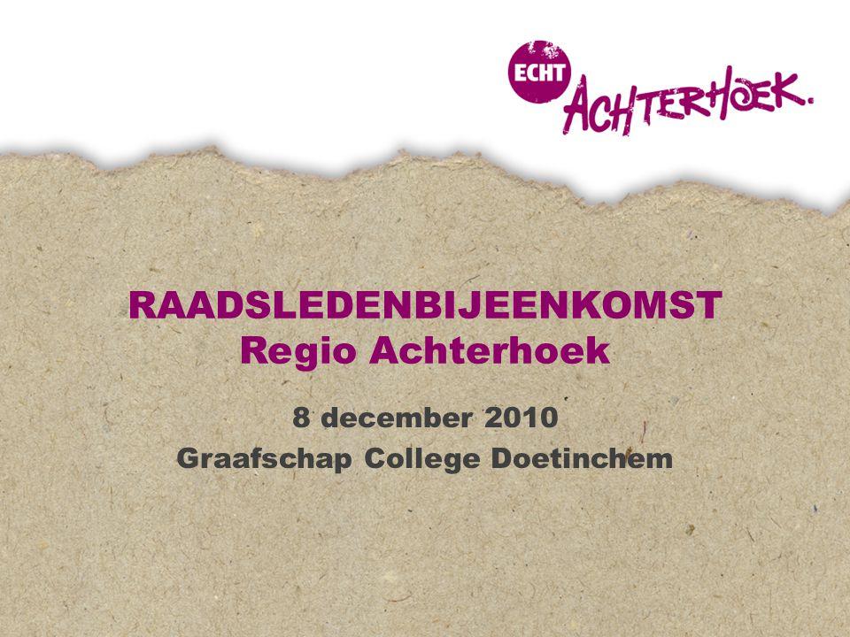 RAADSLEDENBIJEENKOMST Regio Achterhoek 8 december 2010 Graafschap College Doetinchem