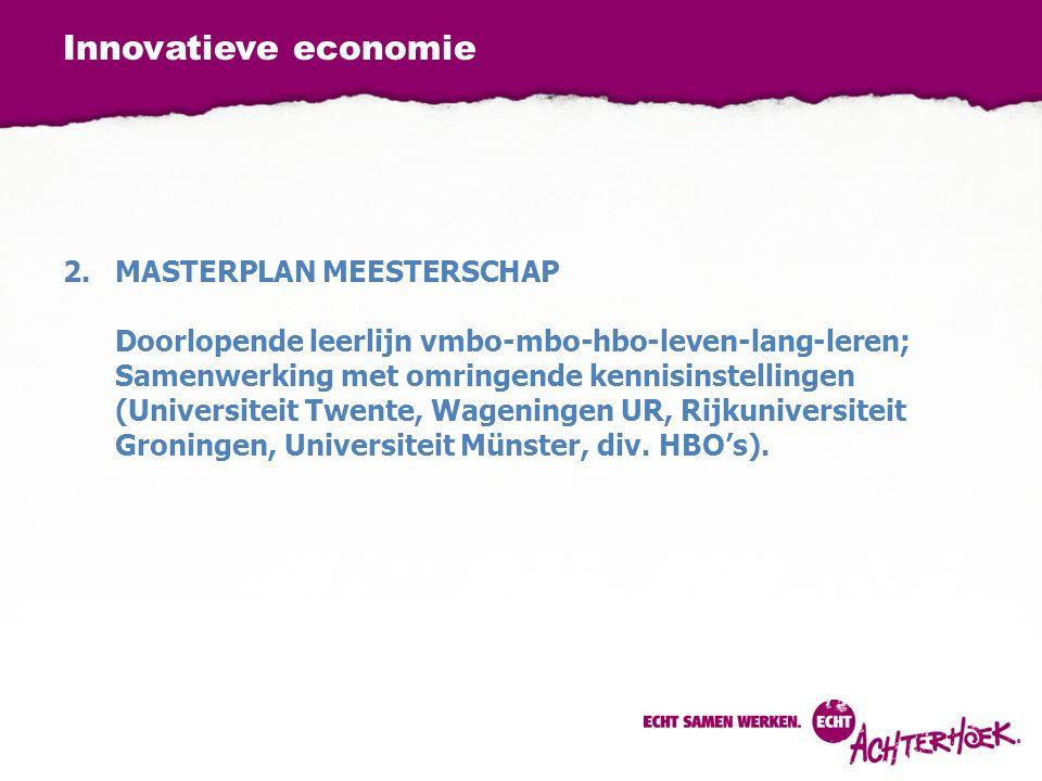 Innovatieve economie 2.MASTERPLAN MEESTERSCHAP Doorlopende leerlijn vmbo-mbo-hbo-leven-lang-leren; Samenwerking met omringende kennisinstellingen (Uni