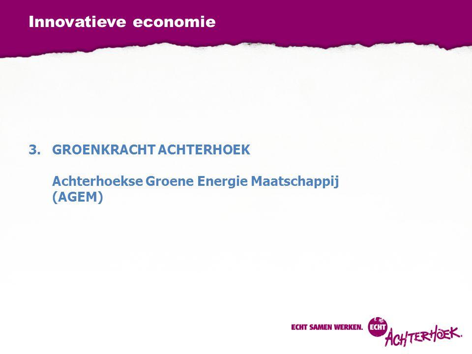 Innovatieve economie 3.GROENKRACHT ACHTERHOEK Achterhoekse Groene Energie Maatschappij (AGEM)