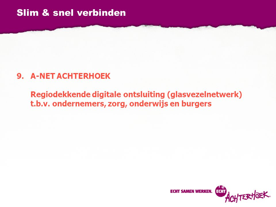 Slim & snel verbinden 9.A-NET ACHTERHOEK Regiodekkende digitale ontsluiting (glasvezelnetwerk) t.b.v. ondernemers, zorg, onderwijs en burgers