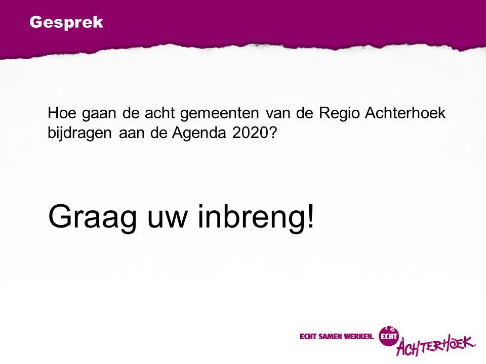 Gesprek Hoe gaan de acht gemeenten van de Regio Achterhoek bijdragen aan de Agenda 2020? Graag uw inbreng!