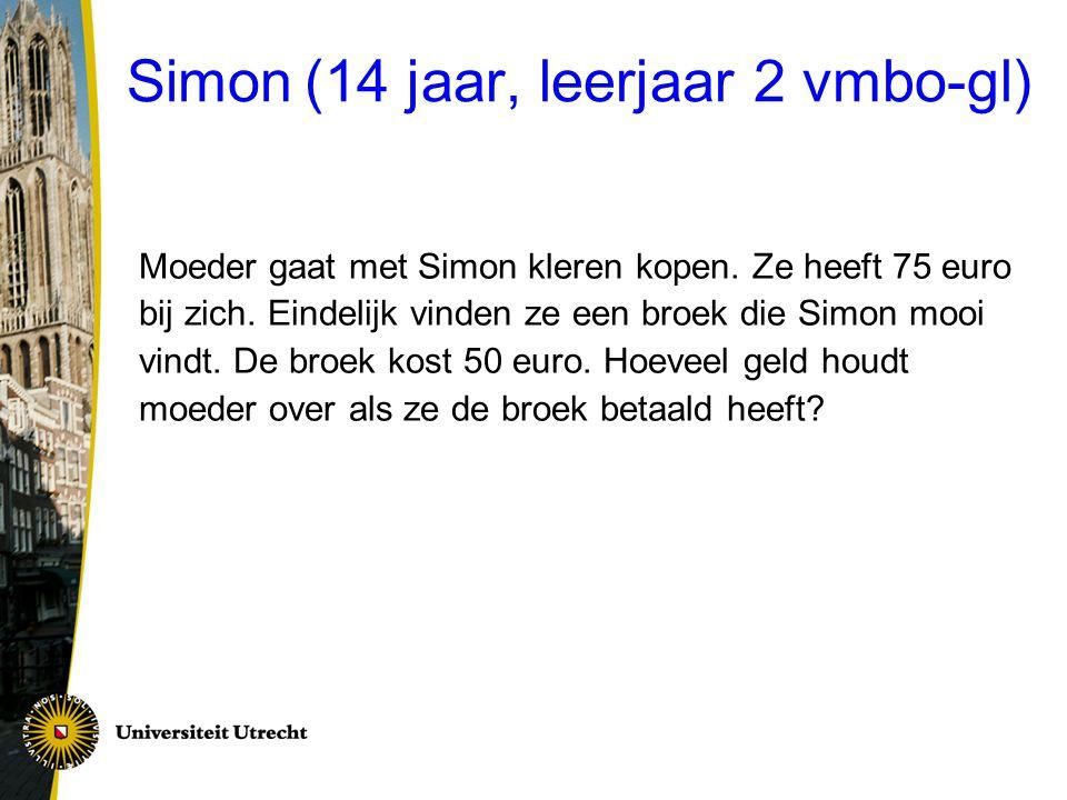 Simon (14 jaar, leerjaar 2 vmbo-gl) Moeder gaat met Simon kleren kopen. Ze heeft 75 euro bij zich. Eindelijk vinden ze een broek die Simon mooi vindt.