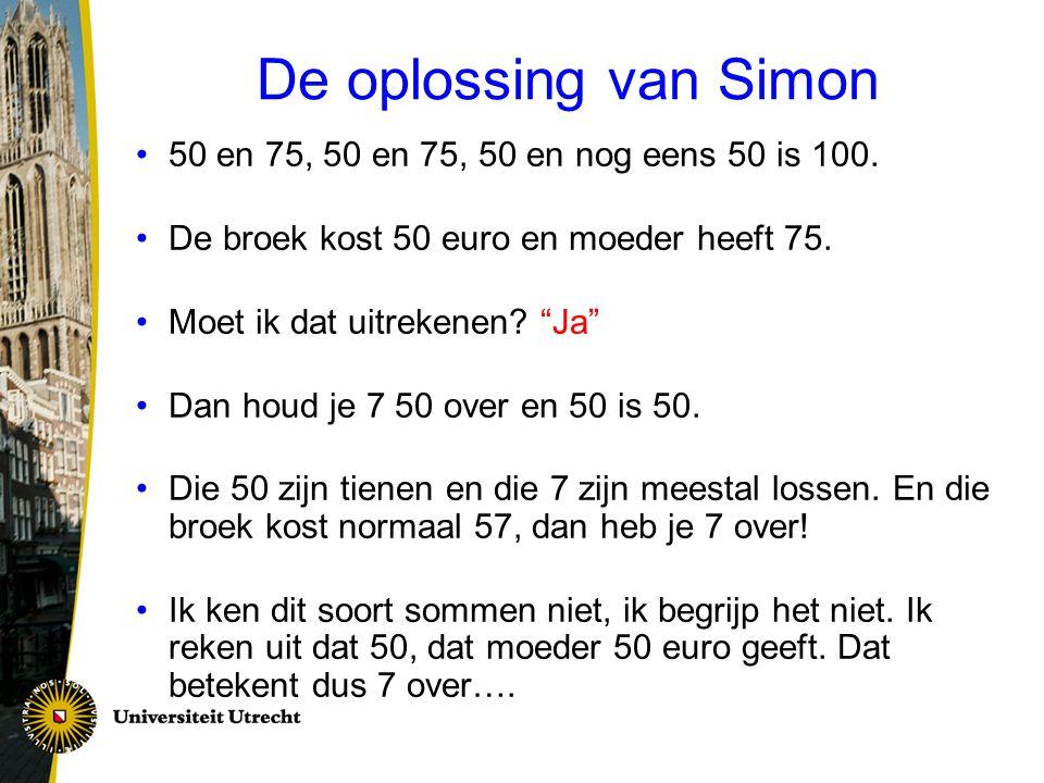 """De oplossing van Simon 50 en 75, 50 en 75, 50 en nog eens 50 is 100. De broek kost 50 euro en moeder heeft 75. Moet ik dat uitrekenen? """"Ja"""" Dan houd j"""