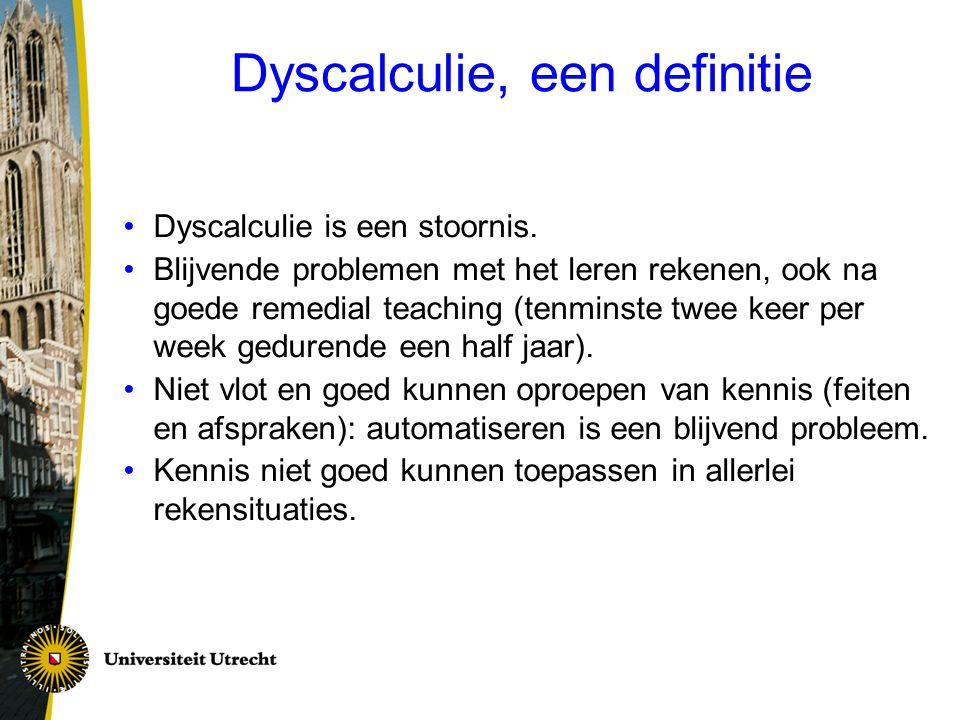 DSM-IV-TR criteria 'Mathematics disorder' (=dyscalculie) discrepantie tussen potentiële mogelijkheden en rekenkennis aan het einde van het basisonderwijs tenminste 2 jaar achterstand op standaard rekentoetsen* ondanks adequate hulp (RT) weinig progressie in het rekenen *Dit betekent in het VO een nog grotere achterstand