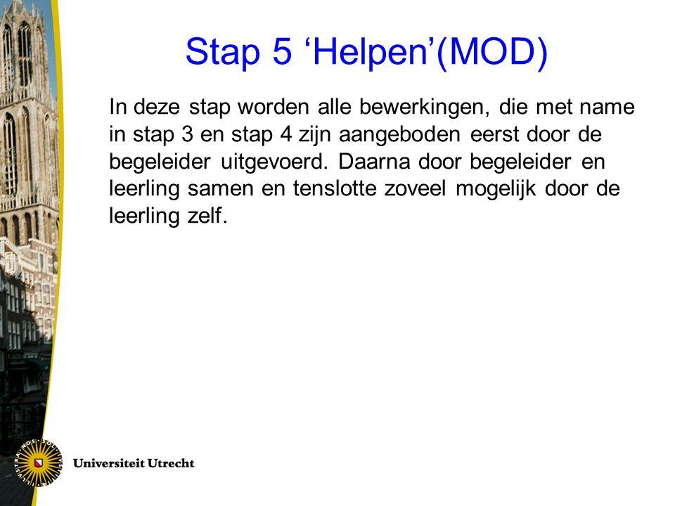 Stap 5 'Helpen'(MOD) In deze stap worden alle bewerkingen, die met name in stap 3 en stap 4 zijn aangeboden eerst door de begeleider uitgevoerd. Daarn