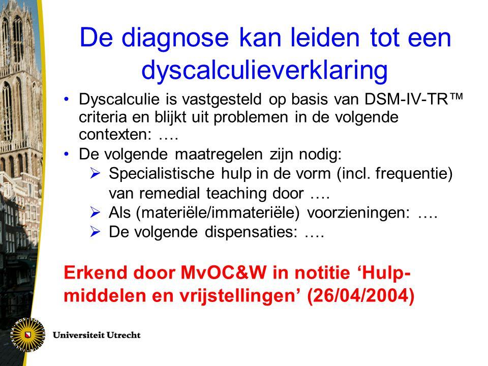 De diagnose kan leiden tot een dyscalculieverklaring Dyscalculie is vastgesteld op basis van DSM-IV-TR™ criteria en blijkt uit problemen in de volgend