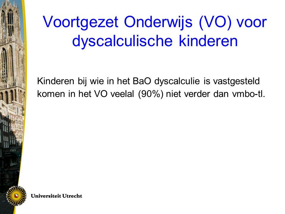 Voortgezet Onderwijs (VO) voor dyscalculische kinderen Kinderen bij wie in het BaO dyscalculie is vastgesteld komen in het VO veelal (90%) niet verder