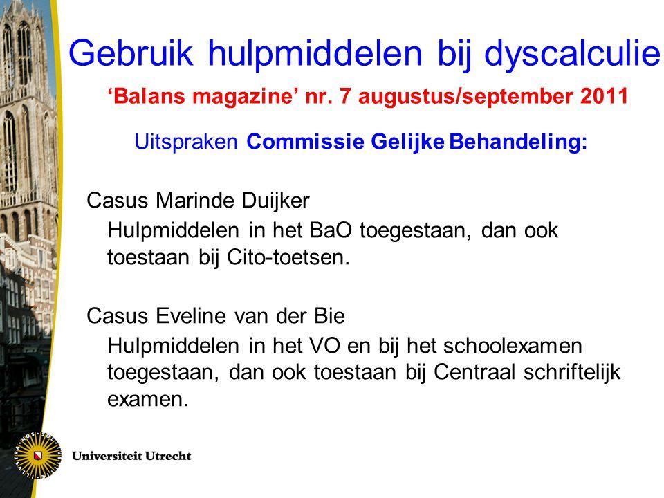 Gebruik hulpmiddelen bij dyscalculie 'Balans magazine' nr. 7 augustus/september 2011 Uitspraken Commissie Gelijke Behandeling: Casus Marinde Duijker H