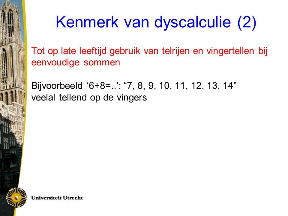 """Kenmerk van dyscalculie (2) Tot op late leeftijd gebruik van telrijen en vingertellen bij eenvoudige sommen Bijvoorbeeld '6+8=..': """"7, 8, 9, 10, 11, 1"""