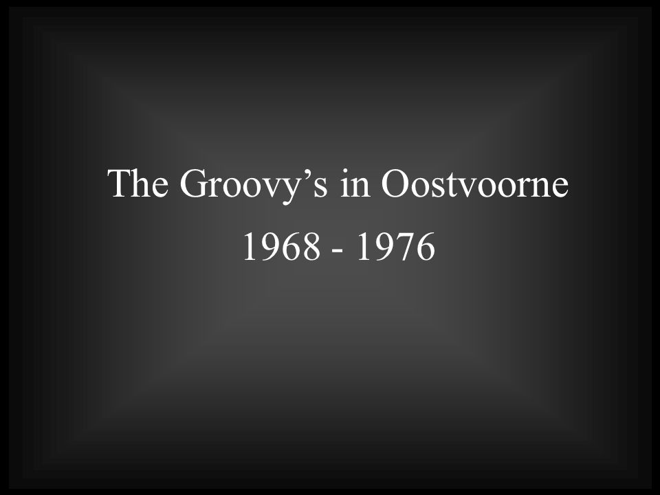 The Groovy's in Oostvoorne 1968 - 1976