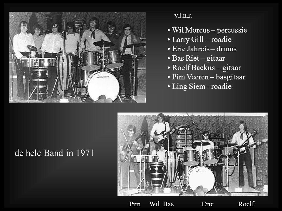 de hele Band in 1971 Wil Morcus – percussie Larry Gill – roadie Eric Jahreis – drums Bas Riet – gitaar Roelf Backus – gitaar Pim Veeren – basgitaar Ling Siem - roadie v.l.n.r.