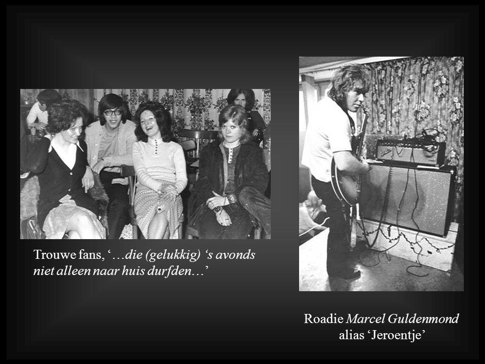 Trouwe fans, '…die (gelukkig) 's avonds niet alleen naar huis durfden…' Roadie Marcel Guldenmond alias 'Jeroentje'