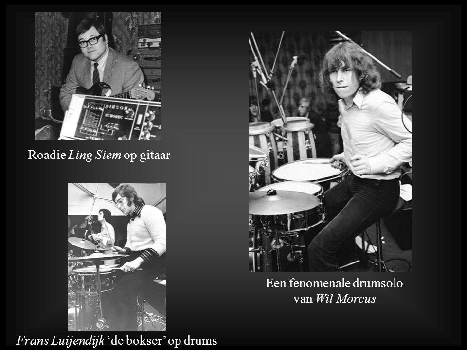 Roadie Ling Siem op gitaar Frans Luijendijk 'de bokser' op drums Een fenomenale drumsolo van Wil Morcus