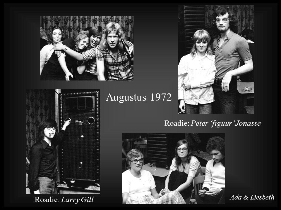 Augustus 1972 Roadie: Larry Gill Roadie: Peter 'figuur' Jonasse Ada & Liesbeth