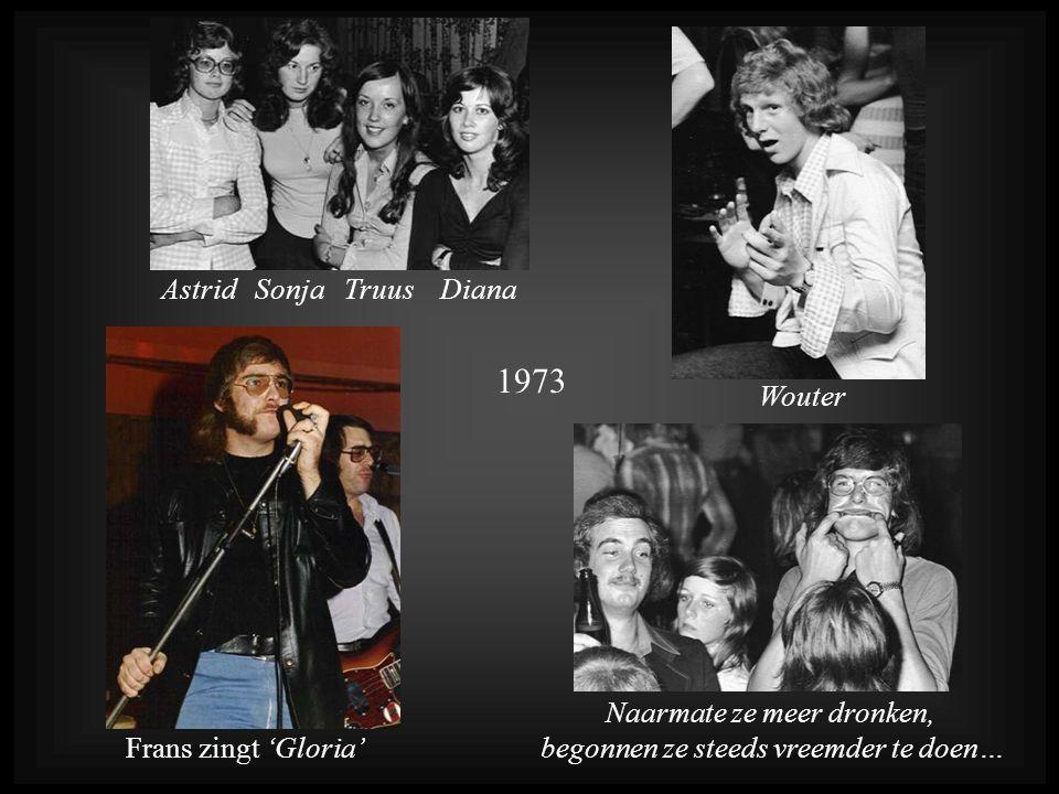 Frans zingt 'Gloria' Naarmate ze meer dronken, begonnen ze steeds vreemder te doen… Wouter Astrid Sonja Truus Diana